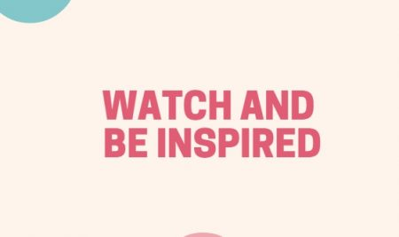 Watch and be inspired